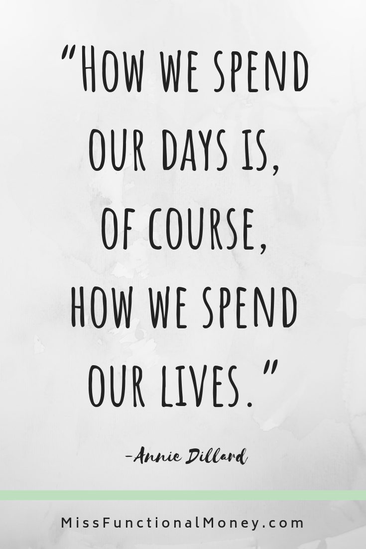 How we spend our days is, of course, how we spend our lives. | Annie Dillard quote | MissFunctional Money #moneytalk #savemoney #gratitude