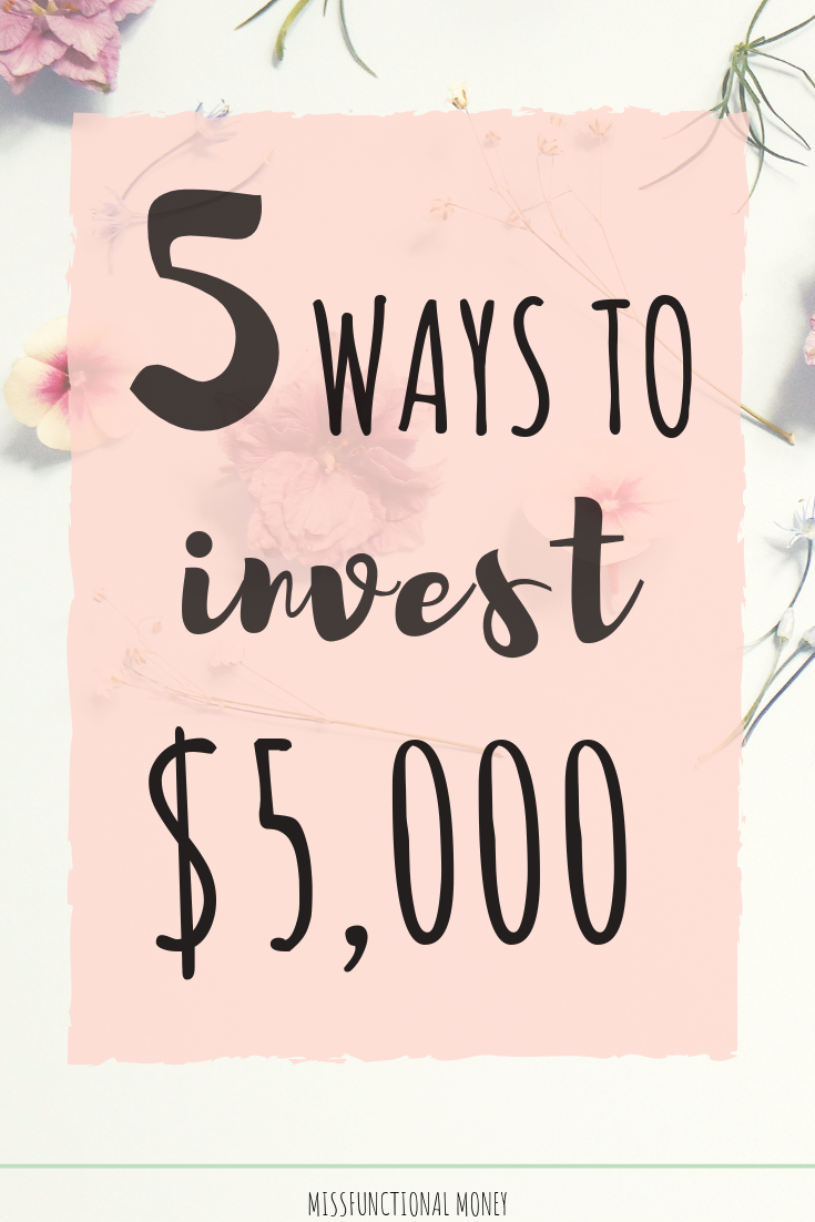 How should I invest $5,000? Here are the pros and cons of 5 ways to invest $5,000 that I'm considering. #savemoney #investing #tips #missfunctionalmoney