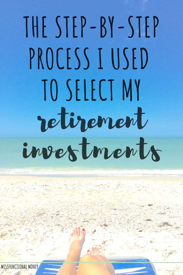 The step-by-step process I used to select my retirement investments. #investing #fire #missfunctionalmoney #money