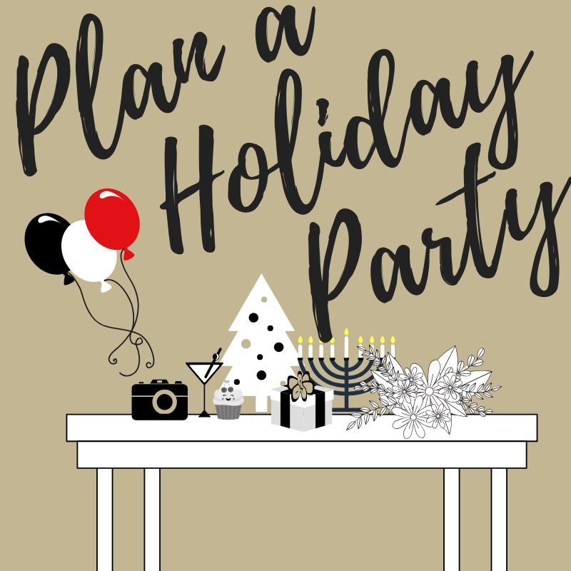 Plan a Holiday Party - Happy employees (those selling products and providing stellar service to clients) are super important to a growing company. Keep them happy with an AMAZING year-end party.