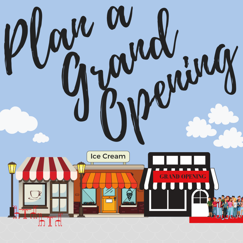 Plan a Grand Opening - Starting a business is a BIG accomplishment and a real labor of love. A huge part of marketing your new business and building a following is a well-planned grand opening event. So let's do it right.