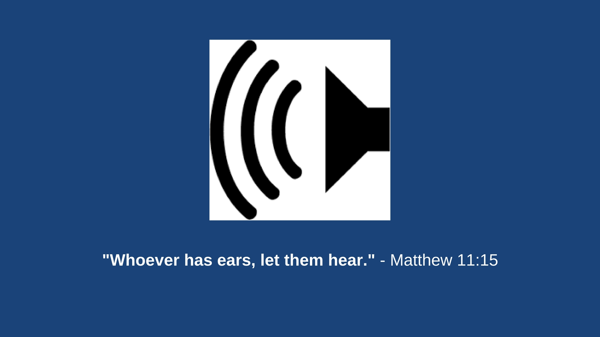 Listen! - Our messages are available online ... just click the speaker for a display of our most recent messages.