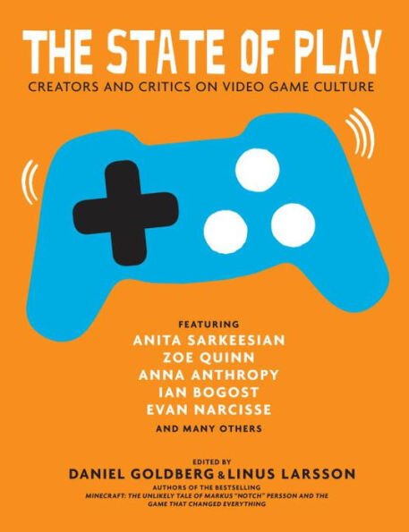 The State Of Play: Creators and Critics on Video Game Culture