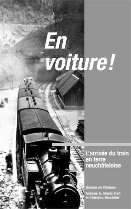 Affiche de l'exposition « En voiture ! L'arrivée du train en terre neuchâteloise », tenue aux Galeries de l'histoire à Neuchâtel, du 4 avril au 17 octobre 2004