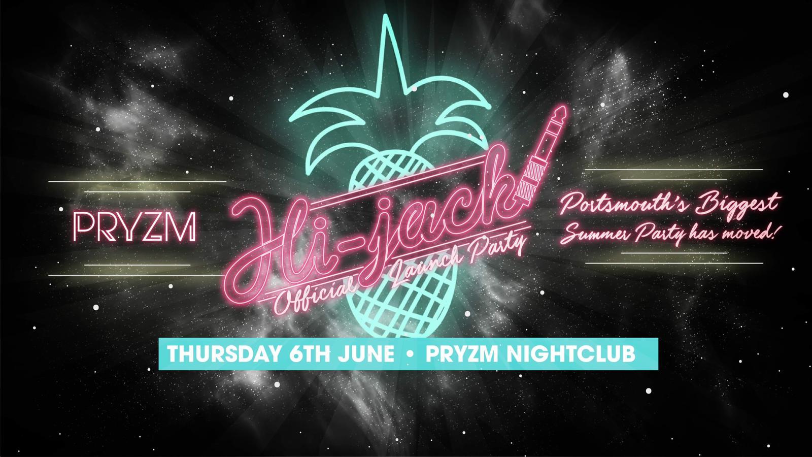 HI-JACK LAUNCH PARTY - PRYZM - PRYZM NIGHT CLUB, Stanhope Rd, Portsmouth PO1 1DU