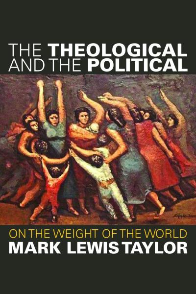 Mark Lewis Taylor's The Theological and the Political