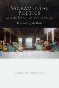 Regina M. Schwartz's Sacramental Poetics at the Dawn of Secularism: When God Left the World