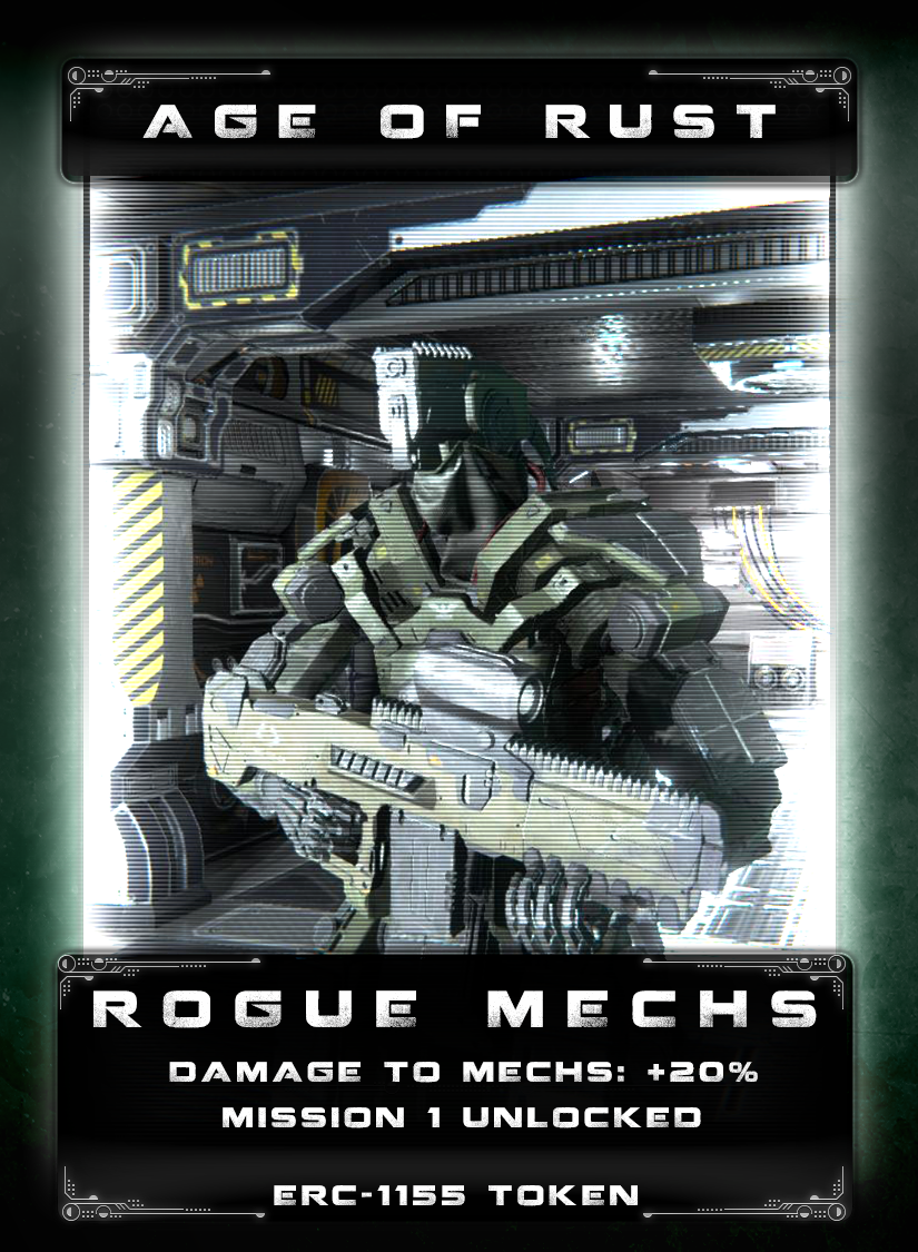 Rogue Mech - The mechs were originally created to repair colony ships on long multi-generational voyages across the galaxy. In a dark twist of fate, the mechs broke down over the eons but eventually figured out how to repair themselves. Once the parts to repair each other dried up, they turned to the sleeping colony ships and stripped them while the colonists died in their sleep. As some humans managed to defend themselves, the mechs figured out how to free themselves from the safety protocols that kept humans safe. Rogue Mechs then turned into lethal killing machines and now run amok throughout the galaxy.