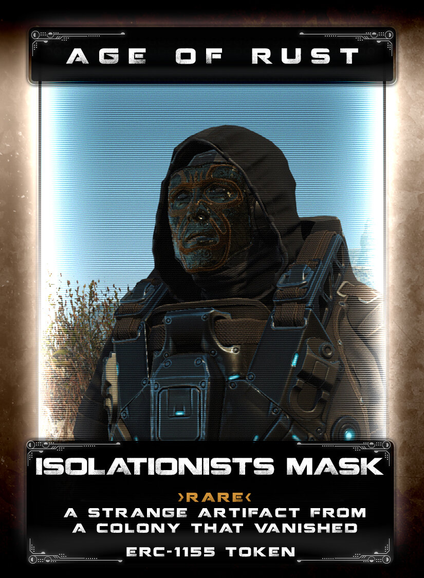 Isolationists Mask - The isolationist colony had established itself on Kanbar after being stranded on the planet. It's rumored that they scavanged and worshiped parts of a downed colony ship, establishing a strange and unique relationship with technology. To protect themselves from being looked back upon as unworthy by the technology they worshiped, they wore an elaborate and intricate mask. While no one knows what happened to the Isolationists, rumors and myth tell of a treasure guarded by elaborate and deadly traps underneath the surface of Kanbar.