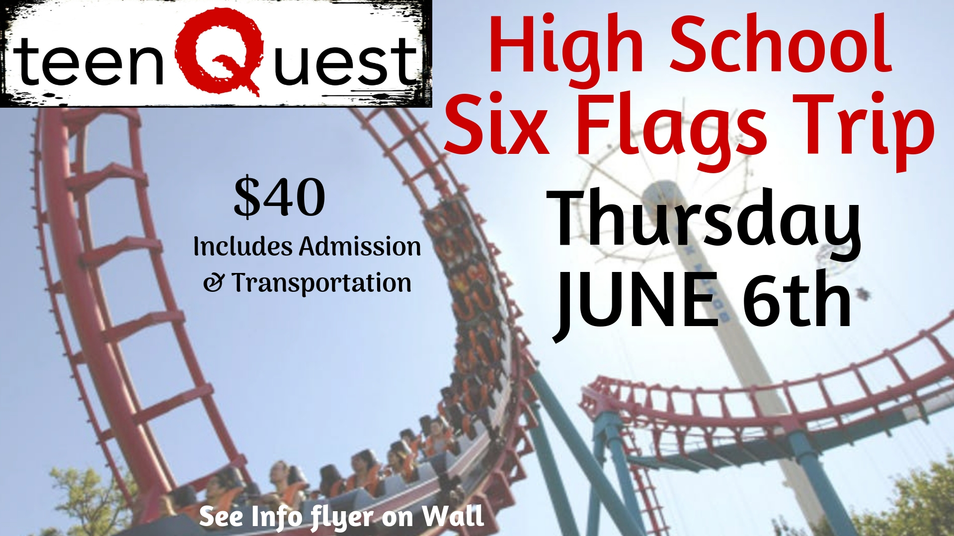 - Our TeenQuest group is heading to Six Flags Over Texas this summer! Be sure to have a 2019 medical release form on file and a signed Permission Slip. You cannot attend this event without these forms! Click Here for more details.  Register below to reserve your spot for a fun-filled day together! For more information contact Aaron Laramore (972.635.7222).