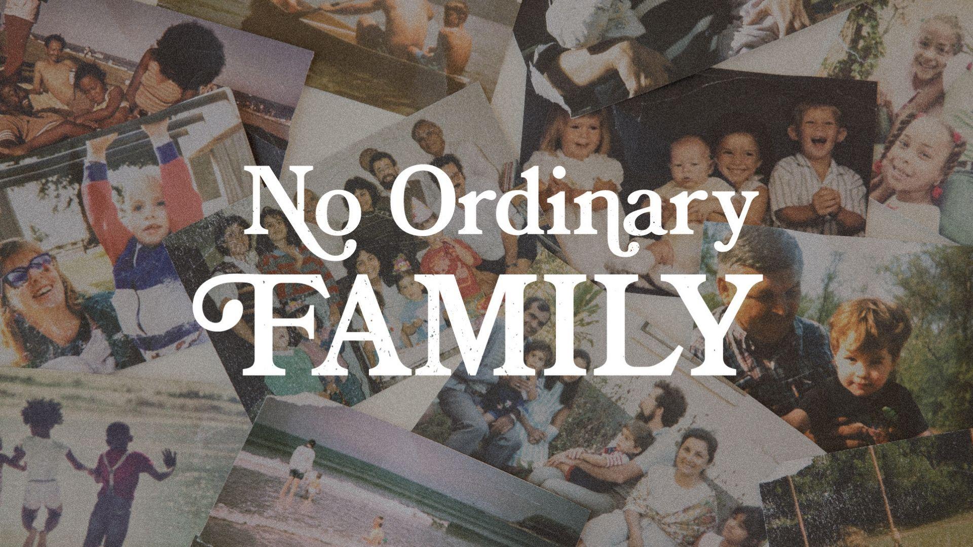 - No Ordinary Family 4: Extraordinary LoveJuly 14, 2019Speaker: Jim Dunn
