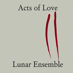 Acts of Love - Lunar Ensemble