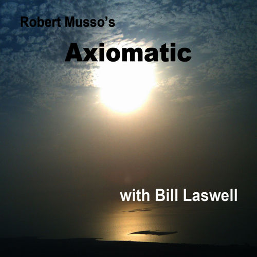Robert Musso's Axiomatic with Bill Laswell