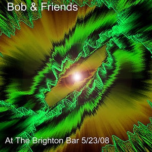 Bob & Friends at The Brighton Bar 5/23/08