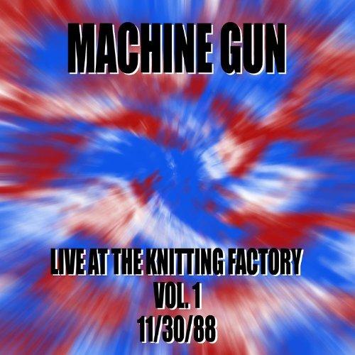 Machine Gun Live at the Knitting Factory Vol. #1