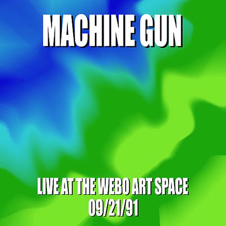Machine Gun Live at the WEBO Art Space 09/21/91