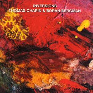 Thomas Chapin/Borah Bergman - Inversions