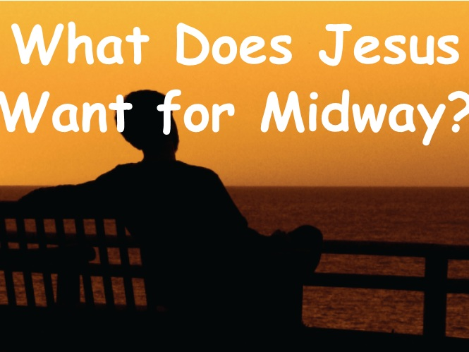 Check out the series on What does Jesus want for Midway?