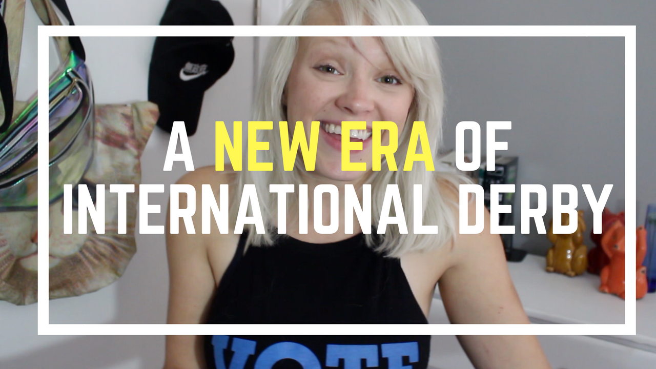 *A New Era Of International Derby | Roller Derby