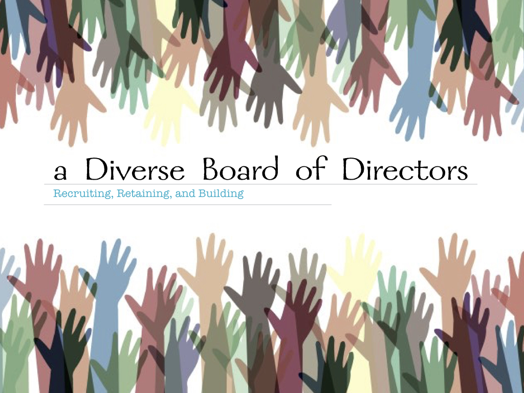 RECRUITING, RETAINING AND BUILDING DIVERSE BOARDS