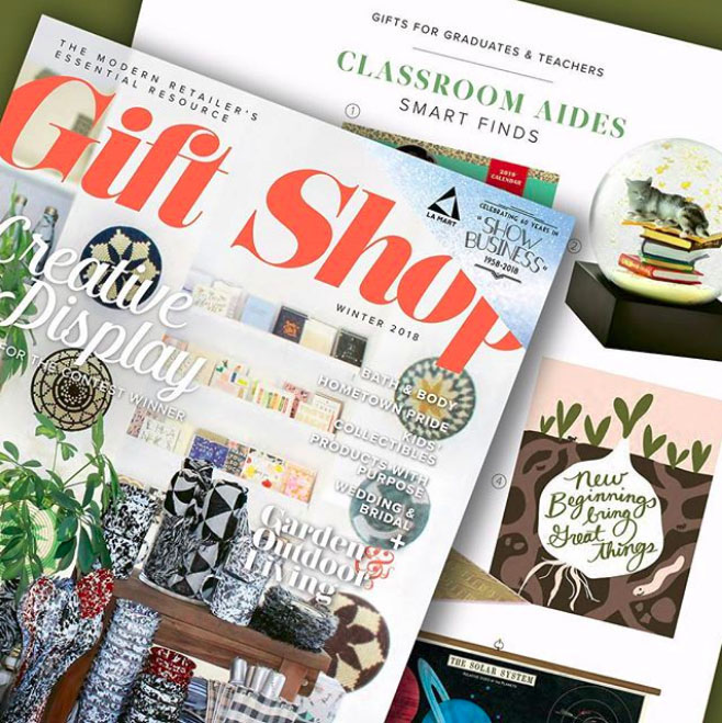 "GIFT SHOP MAGAZINE  WINTER 2018  Feature: ""Classroom Aides"" Gifts for Graduates and Teachers (pg 46).   Featured Item: ""New Beginnings"" Art Print"