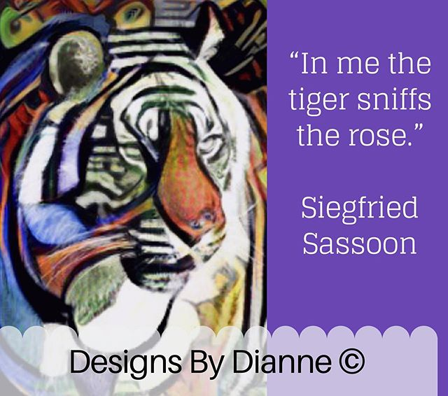 In me the #tiger sniffs the #rose.🌹 Siegfried Sassoon