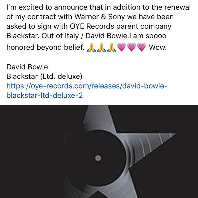 I'm excited to announce that in addition to the renewal of my contract with Warner & Sony we have been asked to sign with OYE Records parent company Blackstar. Out of Italy / David Bowie.I am soooo honored beyond belief. 🙏🙏🙏💗💗💗 David Bowie Blackstar (Ltd. deluxe) https://oye-records.com/releases/david-bowie-blackstar-ltd-deluxe-2