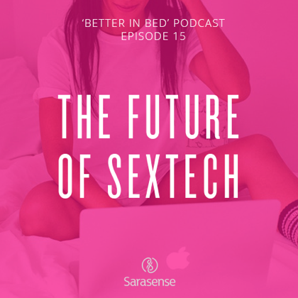 future sextech title sarasense better in bed podcast