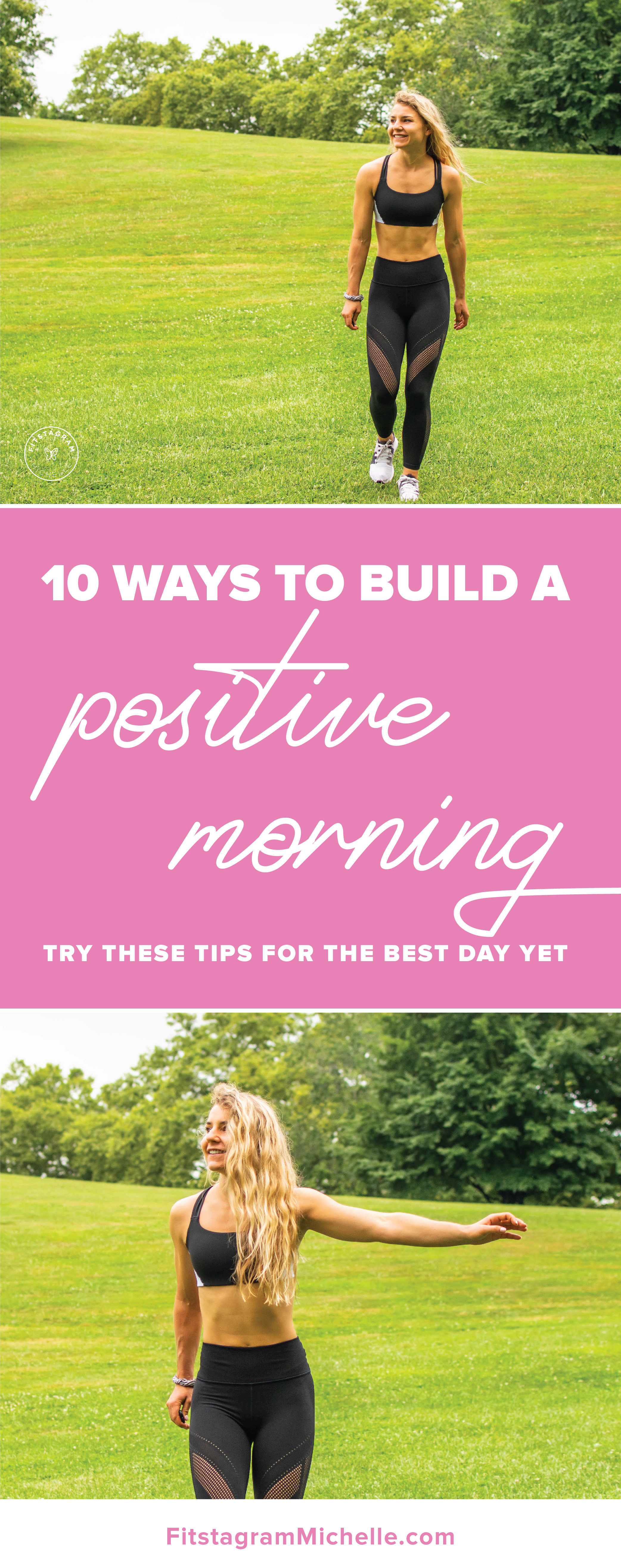 10 ways to build a positive morning. Try these tips to start your day off right! Prepare the night before, do a devotional, Wear a cute outfit, get fresh air, etc.