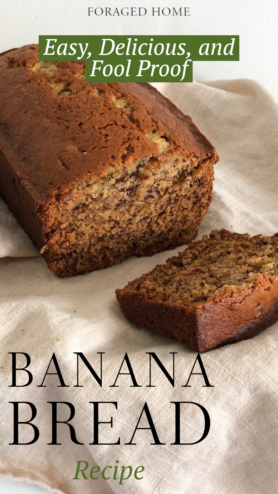 Easy, Delicious and Fool proof banana bread recipe from Foragedhome #bananabread #bananarecipes #bestbananabread