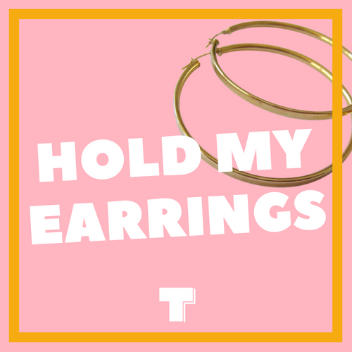 HOLD MY EARRINGS.jpg
