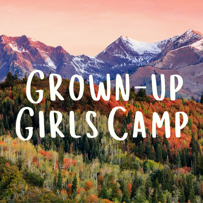Join Kristin Hodson and Georgia Anderson for a Grown-Up Girls Camp! Sept 6th-7th, 2019 @ Daniel's Summit Lodge