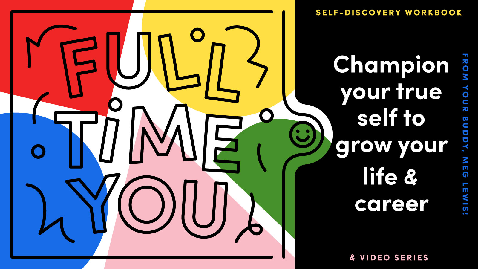 Full Time You - Champion your true self to grow your life and career.Agency: FreelanceClient: Darn Good/Meg LewisArt Director: Meg Lewis