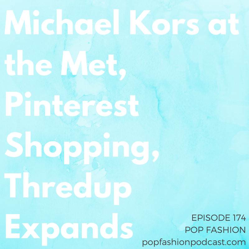 Episode 174:Michael Kors at the Met, Pinterest Shopping, Thredup Expands   Welcome to another episode of Pop Fashion! This week,  Claire's  is a train wreck,  Sears Canada  hosted a sneaky pop-up shop, and anti-fur protestors interrupted an evening with  Michael Kors . Can  Pinterest  compete with Amazon's fashion-retail plans?  Thredup  is opening stores,  Girlboss  got canceled, Walmart nixed  Jet's  office beer fridge, and there's a trade issue with…. sewing needles ?! Come hang out!