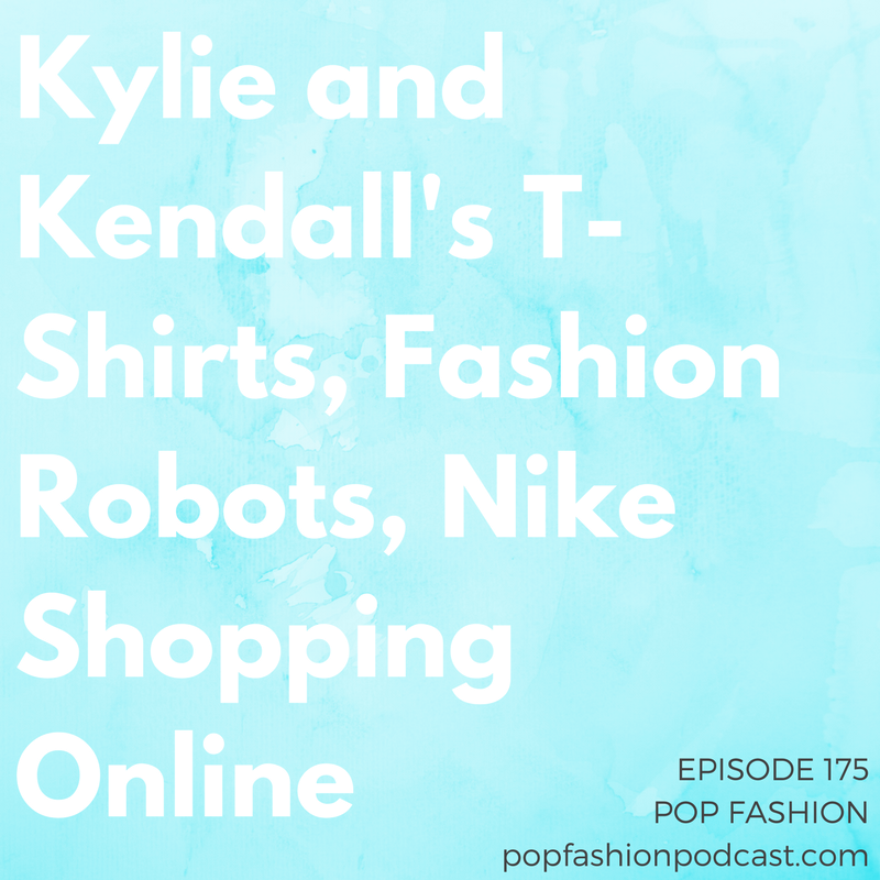 Episode 175:Kylie and Kendall's T-Shirts, Fashion Robots, Nike Shopping Online   Welcome to another episode of Pop Fashion! Soon you'll be able to find Nike sneaks on  Amazon .  Google  digitized a bajillion fashion and culture artifacts, and  Rebel Wilson  has a new fashion line.  Kylie and Kendall Jenner  are in deep doo-doo over new t-shirt designs. Should  robots  make our clothing? And what about trust - who do we turn to for fashion and beauty advice these days? You might be surprised at the answers. Come hang out!