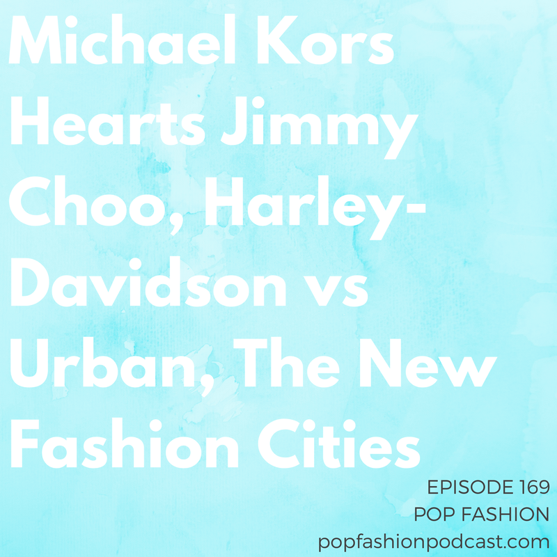 Episode 169: Michael Kors Hearts Jimmy Choo, Harley Davidson vs. Urban, The New Fashion Cities   Welcome to another episode of Pop Fashion!  Harley-Davidson  ended a lawsuit with Urban Outfitters (as long as Urban promises never to sell Harley items again). Also, is Michael Kors about to make a play for  Jimmy Choo ? The New York Times named the  #3 fashion city  in the United States and Texas just might be the country's best  beauty hub .  Amazon's  Fashion President resigned and we delve into the latest news about  designers  making clothes for persons with disabilities. You can always sit next to us!
