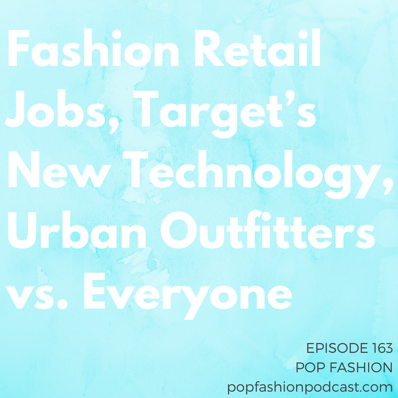 """Episode 163: Fashion Retail Jobs, Target's New Technology, Urban Outfitters vs. Everyone   Welcome to another episode of Pop Fashion! This week, everything's just dang falling apart.  Retail jobs  are disappearing, and we talk about the factors influencing the recent rash of  retail bankruptcies . Meanwhile,  Target  is getting all technological with RFID tags. Urban Outfitters is in big  trouble  once again for  copying another designer,  and we finally know what happened to  Hood By Air  skipping its last fashion show.  British Vogue  has a new editor,  Coach  has a new CEO,  Gwynnie Bee  has a new designer collaboration, and  Jenna Lyons  is getting a severance package we'd describe as """"decent."""" Oh, and remember  American Apparel ? Yeah, we do too. Come hang out!"""