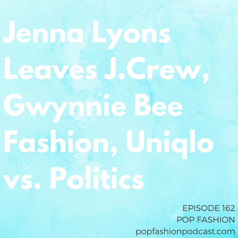 Episode 162: Jenna Lyons Leaves J.Crew, Gwynnie Bee Fashion, Uniqlo vs. Politics   Welcome to another episode of Pop Fashion! This week, we pour one out for  Payless  and  Bebe .  H&M  is launching a new retail concept,  Uniqlo  is threatening to leave the U.S., and  Jenna Lyons  is leaving J.Crew.  Gwynnie Bee  might open physical stores, Tyra dropped the age cap for  America's Next Top Model contestants , and  Amazon  is holding off on opening Amazon Go convenience stores. Finally, what does it mean when a major brand closes its  5th Avenue  flagship? Come hang out!