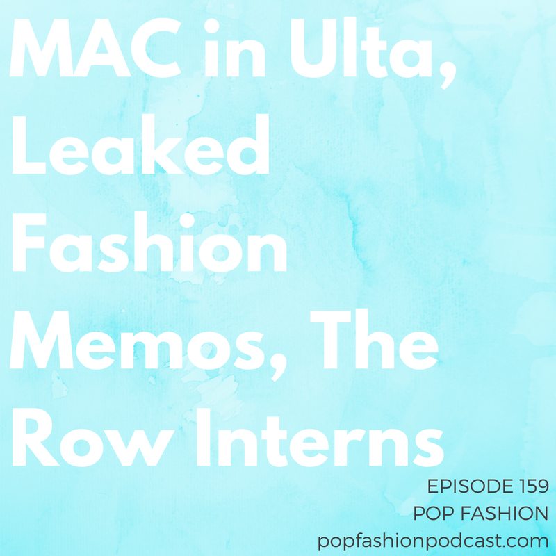 Episode 159: MAC in Ulta, Leaked Fashion Memos, The Row Interns   Welcome to another episode of Pop Fashion! This week,  Neiman Marcus  put itself up for sale,  Sophia Amoruso  has a new media company (but, we don't quite understand what it is), and  Marissa Mayer  is leaving Yahoo. In other news, dreams of a  Google jacket  are now true, a settlement was reached between  The Row and interns , and  Gordmans  filed for Chapter 11. Also, an internal memo was leaked from  LuLaRoe  and you can soon buy  Mac in Ulta stores . Come hang out with us!