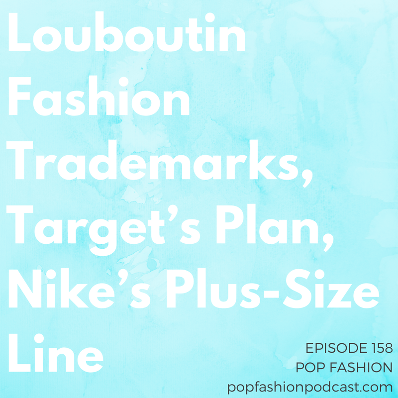 """Episode 158: Louboutin Fashion Trademarks, Target's Plan, Nike's Plus-Size Line   Welcome to another episode of Pop Fashion! This week,  Target  has big plans for a major overhaul, Louboutin lost a trademark case in  Switzerland , and  Hood By Air  canceled its fashion show in Paris.  Snapchat's  IPO went….sort of OK,  Lane Bryant x Prabal Gurung  is … sort of OK, and we have an """"About Damn Time"""" story about  Nike . Plus, a new fashion museum is coming to  Paris  ohhhh only about two years after Lisa visits this spring. Come hang out!"""