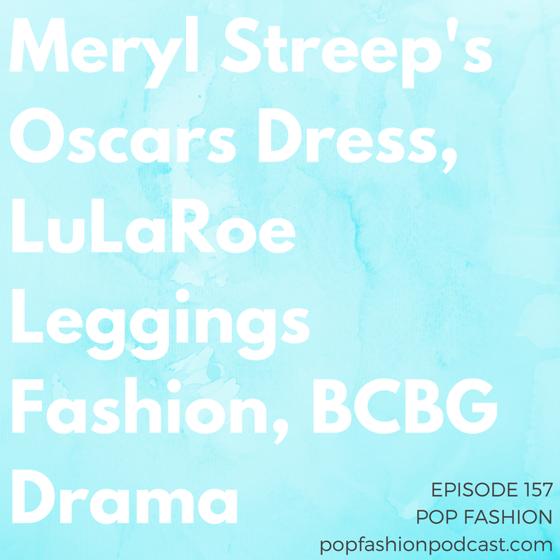 Episode 157: Meryl Streep's Oscars Dress, LuLaRoe Leggings Fashion, BCBG Drama   Welcome to another episode of Pop Fashion! This week, Kaarin tries to explain the battle among  Meryl Streep  and  Karl Lagerfeld . Buckle in for this one, kids.  LuLaRoe  customers are having trouble with the quality of the company's leggings, and  BCBG  is prepping for bankruptcy. In the lightning round,  JCPenney  is closing stores, Moonlight actors are in  Calvin Klein  ads, and Alibaba's counterfeit conviction rate is freaky low. A  Target  bomb plot got foiled by the feds, major brands pulled out of a summit in  Bangladesh , and a closed  American Apparel  store lives again…sort of. Nothing happened this week, really. Come hang out!
