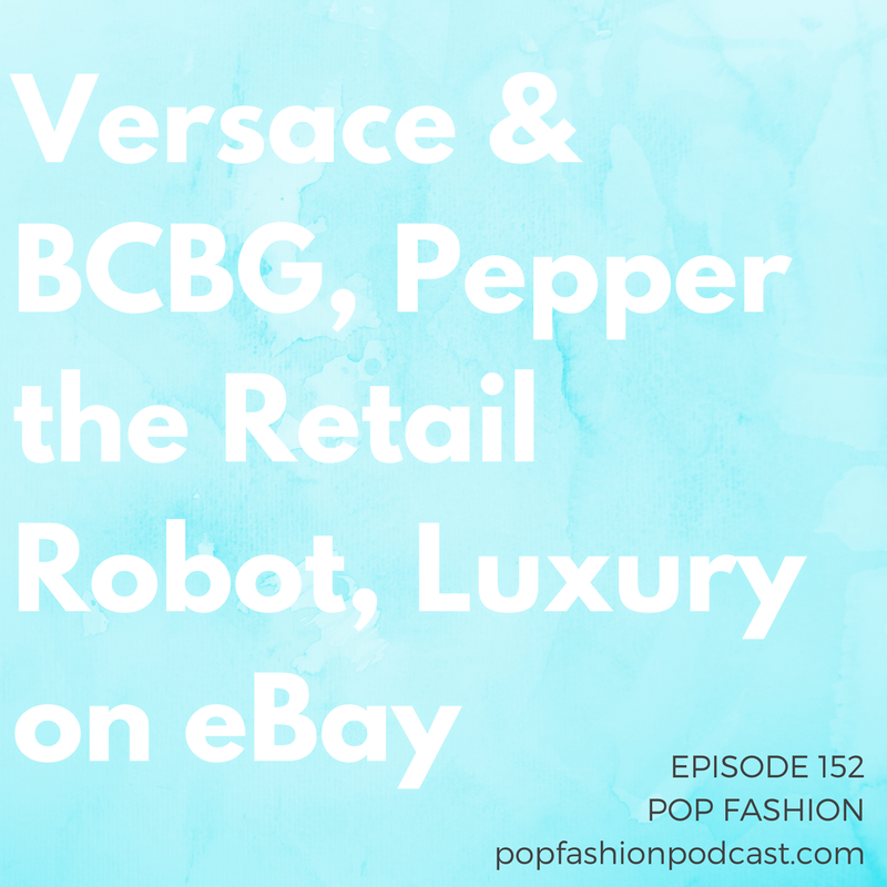 Episode 152: Versace and BCBG, Pepper the Retail Robot, Luxury on eBay   Welcome to another episode of Pop Fashion! The  TPP  is dead, and we have the details. Meanwhile,  BCBG  is closing stores, and  Versace  is delaying its IPO.  Victoria's Secret  is refining the way it gets wood-pulp fibers (sexy!), and a  robot  may be coming to a store near you. Want to get a luxury deal on  eBay ? A counterfeit-fighting crew will soon be available. Come hang out!