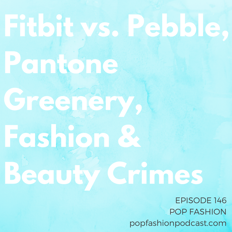 Episode 146:Fitbit vs. Pebble, Pantone Greenery, Fashion & Beauty Crimes   Welcome to another episode of Pop Fashion! This week, we discuss  Fitbit's  acquisition of Pebble. What does it mean for lovers of the Kickstarted smartwatch? Kaarin fills us in on wardrobe regulations in Iraq under  ISIS .  Pantone's  color for spring 2017 was announced, and a major counterfeit crime ring got busted in  Spain .  Coach  has an (alleged) new famous spokesperson, and  beauty knockoffs  are um, dangerous. Oh and also we talk about  American Apparel  a bit, because it's another week in 2016. Come hang out!