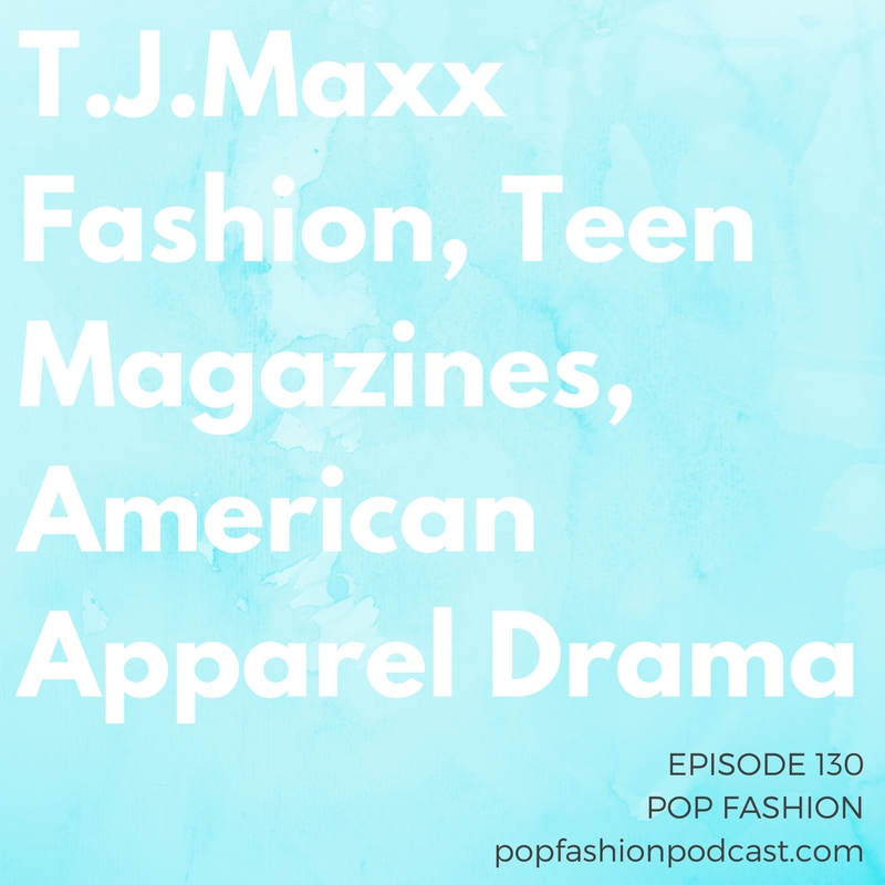 Episode 130: T.J.Maxx Fashion, Teen Magazines, American Apparel Drama  Welcome to another episode of Pop Fashion! This week we discuss  Target's  unintentional fashion crime against naptime and dig into a two-parter about  American Apparel's  continuing issues.  Seventeen  magazine's editor is out, but  T.J.Maxx  is so hot right now — and so is  DSW . And Kaarin explains a child labor issue discovered in some of  H&M's factories . Do news items about clothing labor change the way you shop?  Come hang out!