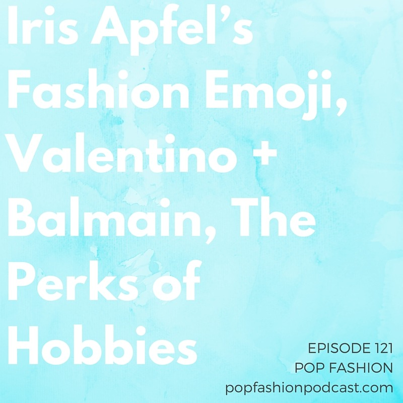 """Episode 121:Iris Apfel's Fashion Emoji, Valentino + Balmain, The Perks of Hobbies  Welcome to another episode of Pop Fashion! This week, we review the FTC's ruling against  Shinola's  """"Made in the USA"""" game.  Iris Apfel  is getting an emoji pack,  Valentino  is buying Balmain, and  Revlon  is buying Elizabeth Arden.  H&M  has a new athletic gear line as we get ready for the Olympics, and  Apple Pay  is coming to websites soon. JCPenney's  #HereIAm  campaign gives women of all sizes the attention they deserve. Our main topic this week:  Hobbies ! Can having a hobby make you a better person? Or are hobbies falling out of vogue? Come hang out!"""