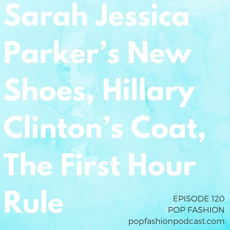 """Episode 120: Sarah Jessica Parker's New Shoes, Hillary Clinton's Coat, The First Hour Rule    Welcome to another episode of Pop Fashion! This week kicks off with an epic fashion crime: a loss-prevention employee who thought he could pull the wool over  Macy's  eyes.  Aeropostale  got some cash to help it restructure after bankruptcy, and Kleinfeld is saying """"Yes"""" to  Sarah Jessica Parker's  new shoe line.  Burberry's  COO is stepping down, London's transportation system is banning a certain type of ad, and we chat about  Hillary Clinton's Armani coat . Our main topic this week:  the first hour of your day . Should you start it with the toughest work? The project you hate? What are the benefits to being productive at the  top of your day ? Come hang out with us!"""