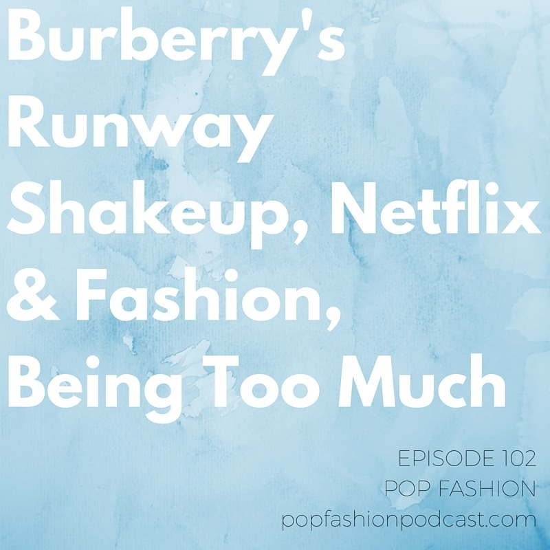 Episode 102:  Burberry's Runway Shakeup, Netflix & Fashion, Being Too Much  This week - will  Burberry's  runway decisions shake up the fashion world? Also,  Louis Vuitton's  copyright infringement case doesn't go their way,  Netflix  is turning Nasty Gal's #Girlboss into a series,  Diet Coke  is getting a makeover,  C. Wonder  is rising from the ashes, and the  Navajo Nation  seeks damages from Urban Outfitters. Our main topic is about being too much. Have you ever been told that you are  too emotional ? Too ambitious? What does it mean? And, what does  gaslighting  have to do with it?    Listen up!