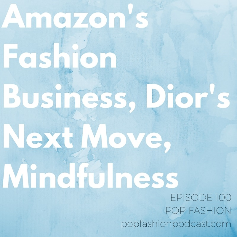 It's episode ONE HUNDRED!   It's game on for  Amazon's  apparel biz, we talk up the big rumors surrounding  Dior's  next designer, and  Ardene and Aldo stores  face questions about their jewelry. We find a way to talk about the  NBA , and within minutes break down what the $5 mark means for fashion-brand stocks. Our main topic this week is  mindfulness  and  meditation . Are these practices a cure-all, or are we jumping on the happy train too quick?