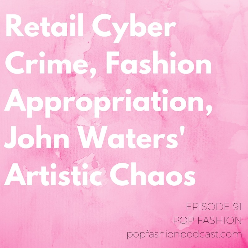Episode 91: Retail Cyber Crime, Fashion Appropriation, John Waters' Artistic Chaos      Welcome to another edition of Pop Fashion podcast! This week Lisa is away for work, so Navin brings his tech background to the pod to discuss the fashion industry. In style news, cultural appropriation becomes central to an international lawsuit, Abercrombie's business is looking up, and Christmas decorating brings billions to New York City. Also, Victoria's Secret drops a literal and figurative Bombshell on science, and cyber criminals are becoming more sophisticated at retail POS systems. Band of Outsiders is temporarily resurrected at Filene's Basement, and bad guys get their briefcases at the Bad Guy Briefcase Store. For our main topic we discuss a brilliant commencement speech given by John Waters at the Rhode Island School of Design. Are you prepared to screw things up brilliantly? Are you failing in amazing ways? Come hang out!