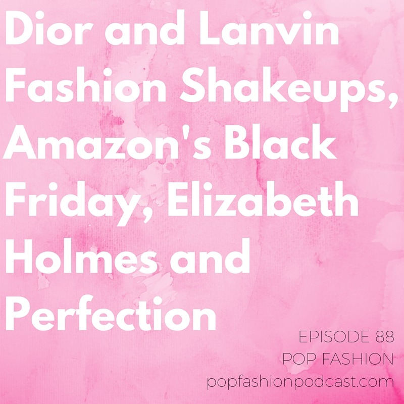 Episode 88: Dior and Lanvin Fashion Shakeups, Amazon's Black Friday, Elizabeth Holmes and Perfection   Major fashion news this week as we discuss  Raf Simons ' departure from Dior and  Alber Elbaz 's ouster from Lanvin. There's a new attempt at legislating  protections for models , including the very young. Bill Blass is making an ecommerce comeback, and  American Eagle Outfitters  bought a single retail store in order to access its awesome concept. Amazon's going overboard prepping for  Black Friday , and we're still talking about  Halloween  because of Walmart's costume chaperones. Our main topic is perfectionism. In light of  Elizabeth Holmes ' company Theranos coming under fire for not living up to expectations, we discuss what it means to be perfect - or be just good enough to launch and pivot as needed. Are you a  perfectionist ? Does it hold you back?